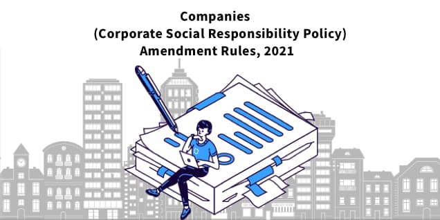 Companies (Corporate Social Responsibility Policy) Amendment Rules, 2021